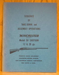 Sequence of Take-Down and Assembly Operations Winchester Model 50 Shotgun 12 & 20 ga.