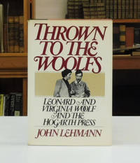 Thrown to the Woolfs: Leonard and Virginia Woolf and the Hogarth Press
