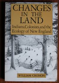 image of Changes in the Land: Indians, Colonists, and the Ecology of New England
