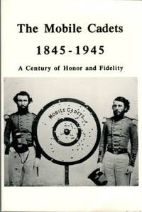 The Mobile Cadets, 1845-1945: A Century Of Honor And Fidelity: Anonymous Manuscript