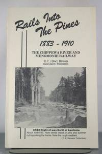 Rails into the Pines, 1883-1910: The Chippewa River and Menomonie Railway