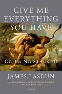 Give Me Everything You Have : On Being Stalked