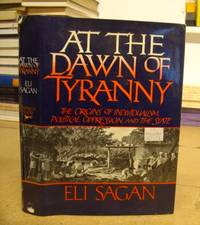 At The Dawn Of Tyranny - The Origins Of Individualism, Political Oppression And The State