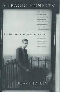 A Tragic Honesty_The Life and Work of Richard Yates