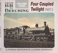Four Coupled Twilight - Part Two (From Br to Beeching Volume Four). by  Patrick & Jenkinson David Whitehouse - Paperback - 1st Edition - 1990 - from Dereks Transport Books and Biblio.com.au