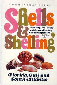 Shells and Shelling - The Complete Family Guide to Collecting and Identification - Florida, Gulf and South Atlantic