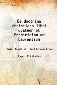 De doctrina christiana libri quatuor et Enchiridion ad Laurentium 1838 [Hardcover]