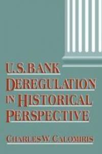 U.S. Bank Deregulation in Historical Perspective by Charles W. Calomiris - 2000-03-01 - from Books Express and Biblio.com