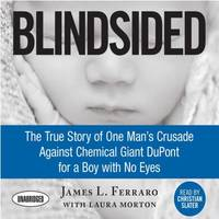 Blindsided : The True Story of One Man's Crusade Against Chemical Giant Dupont for a Boy with No...