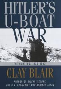 Hitler's U-Boat War : The Hunters,  1939-1942 (Hitler's U Boat War) by Clay Blair - 1996-05-05