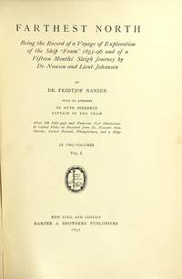 "image of Farthest north: being the record of a voyage of exploration of the ship ""Fram"" 1893-96 and of a fifteen months' sleigh journey by Dr. Nansen and Lieut. Johansen...With an appendix by Otto Sverdrup"