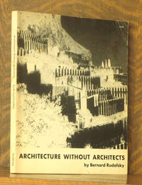 Architecture Without Architects - A Short Introduction to Non-Pedigreed Architecture