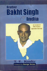 Brother Bakht Singh of India: An Account of 20th Century Apostolic Revival