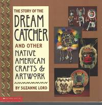 The story of the dream catcher: And other native American crafts and artwork
