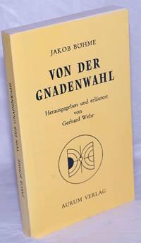 image of Von der Gnadenwahl; oder Von dem Willen Gottes uber die Menschen.     Herausgegeben und erlautert von Gerhard Wehr