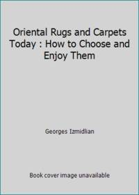 image of Oriental Rugs and Carpets Today : How to Choose and Enjoy Them