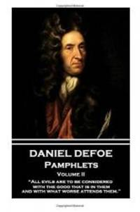"image of Daniel Defoe - Pamphlets - Volume II: ""All evils are to be considered with the good that is in them, and with what worse attends them."""