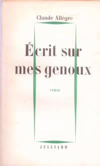 Ecrits sur mes genoux by ALLEGRE Claude - 1955 - from Le Grand Chene (SKU: 18022)