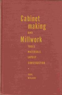 Cabinetmaking and Millwork:  Tools - Materials - Construction - Layout
