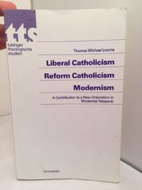 Liberal Catholicism, Reform Catholicism, Modernism:  A Contribution to a New Orientation in Modernist Research by Thomas Michael Loome - Paperback - Signed - 1979 - from Henry Stachyra, Bookseller and Biblio.com