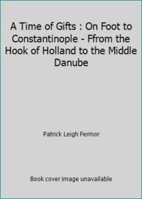 image of A Time of Gifts: On Foot to Constantinople: From the Hook of Holland to the Middle Danube (Travel Library)
