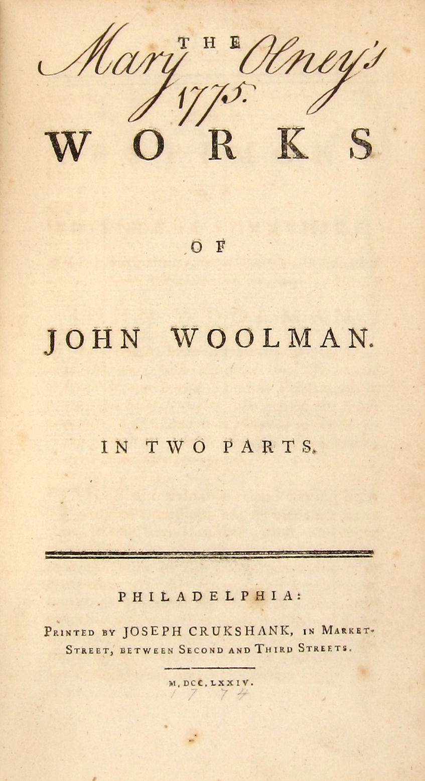 THE WORKS OF JOHN WOOLMAN  IN TWO PARTS  [including] A