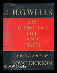 H. G. Wells - His Turbulent Life and Times