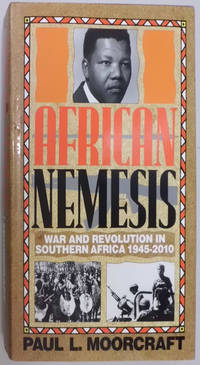 African Nemesis : War and Revolution in Southern Africa, 1945-2010