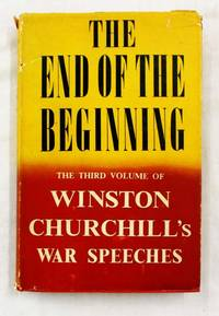 The End of the Beginning Wars Speeches by the Right Hon. Winston S. Churchill C.H., M.P. 1942