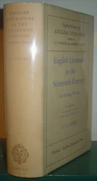 ENGLISH LITERATURE IN THE SIXTEENTH CENTURY.  Excluding Drama. The completeion of The Clark Lectures,Trinity College,Cambridge 1944.Volume three in the Oxford History of English Literature series.Edited by F.P.Wilson and Bonamy Dobree