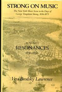 Strong on Music: The New York Music Scene in the Days of George Templeton Strong, 1836-1875 Volume 1: Resonances 1836-1850 (Strong on Music, Vol 1) by  George Templeton  Vera Brodsky; Strong - First Edition - 1988-04-21 - from Blue Jacket Books and Biblio.com