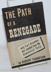 image of The path of a renegade; why Earl Browder was expelled from the Communist Party