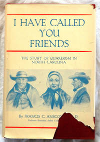 I Have Called You Friends: The Story of Quakerism in North Carolina