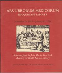Ars Librorum Medicorum Per Quinque Saecula      * Selections from the John Martin Rare Book Room of the Health Sciences Library *