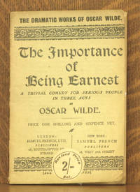 THE IMPORTANCE OF BEING EARNEST - A TRIVIAL COMEDY FOR SERIOUS PEOPLE IN THREE ACTS