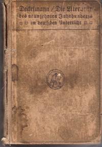 Die Literatur des neunzehnten Jahrhunderts im deutschen Unterricht..Eine Einfuhrung in die Lecture von Dr. Heinrich Dedelmann