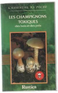 Les champignons toxiques des bois et des prés