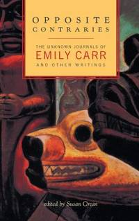Opposite Contraries : The Unknown Journals of Emily Carr and Other Writings by Emily Carr - Paperback - 2006 - from ThriftBooks and Biblio.com