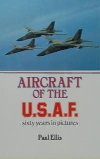 AIRCRAFT OF THE U. S. A. F. Sixty Years in Pictures
