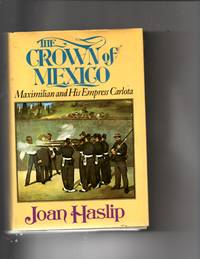 image of The Crown of Mexico: Maximilian and His Empress Carlota