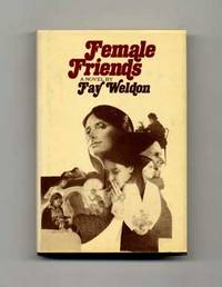 Female Friends  - 1st Edition/1st Printing by  Fay Weldon - First Edition; First Printing - 1974 - from Books Tell You Why, Inc. and Biblio.com