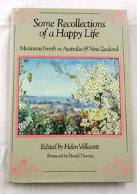 Some Recollections of a Happy Life: Marianne North in Australia & New Zealand by  Helen (editor) Vellacott - 1st Edition - 1986 - from Adelaide Booksellers (SKU: BIB293212)