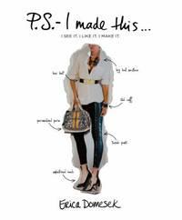 P. S. - I Made This ... : I See It. I Like It. I Make It