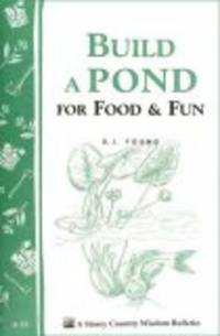 Build a Pond for Food & Fun: Storey Country Wisdom Bulletin A-19