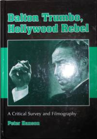 Dalton Trumbo, Hollywood Rebel; A Critical Survey and Filmography