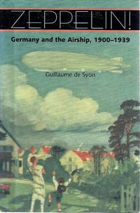 Zeppelin: Germany And The Airship, 1900-1939