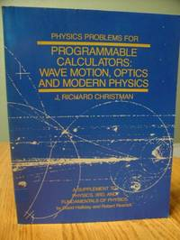 Physics Problems for Programmable Calculators: Wave Motion Optics and Modern Physics