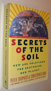 Secrets of the Soil : New Age Solutions for Restoring Our Planet