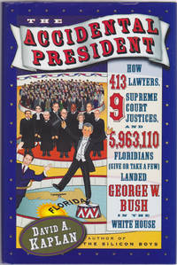The Accidental President: How 413 Lawyers, 9 Supreme Court Justices, and 5, 963,110 Floridians (Give or Take a Few) Landed George