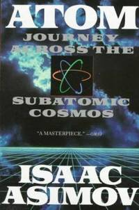 Atom: Journey Across the Subatomic Cosmos by Isaac Asimov - 1992